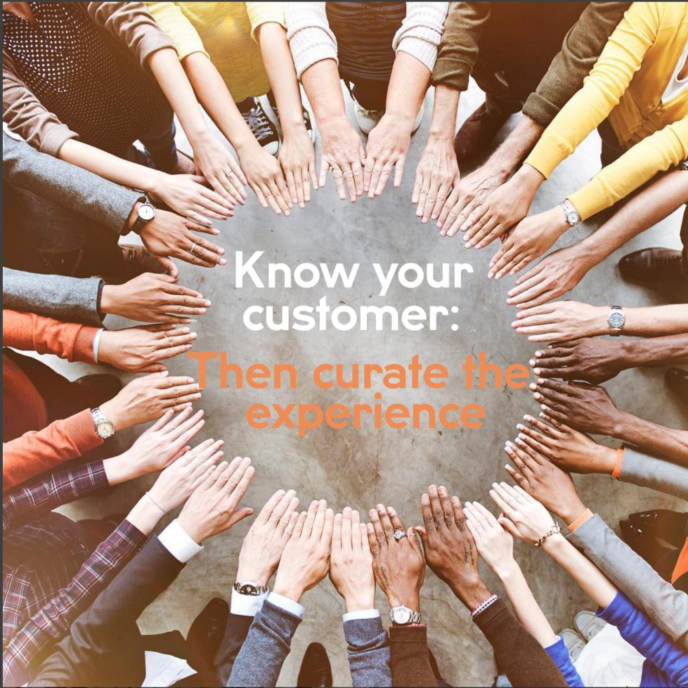 Know your customer: Then curate the experience